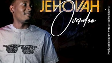 Jehovah Overdo by Alpha Baze