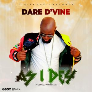 As I Dey by Dare D'vine