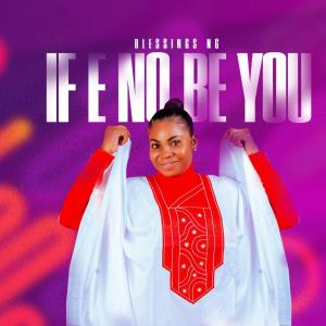 If E No Be You by Blessings
