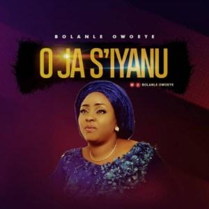 O Ja S'Iyanu by Bolanle Owoeye