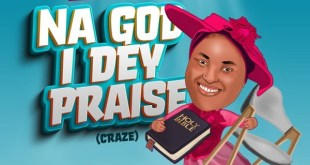 Na God I Dey Praise (Craze) by Chioma Jesus