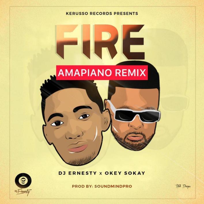 Fire (Amapiano Remix) by DJ Ernesty and Okey Sokay