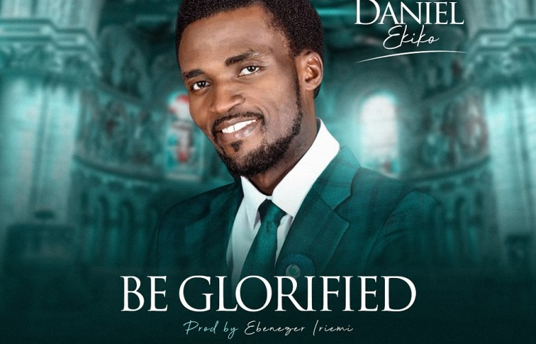 Be Glorified by Daniel Ekiko