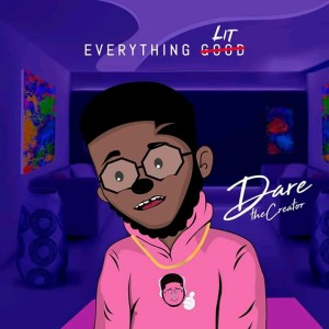 Everything Lit by Dare TheCreator