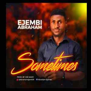 Sometimes by Ejembi Abraham
