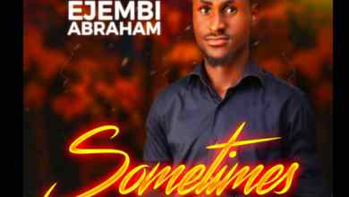 Sometimes by Ejembi Abraham
