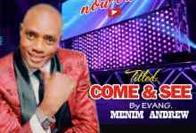 Come And See by Evang Menim Andrew