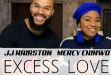 Excess Love Remix by J J Harriston, Mercy Chinwo and the Youthful Praise