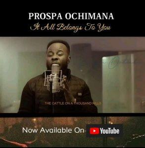 It All Belongs To You by Prospa Ochimana