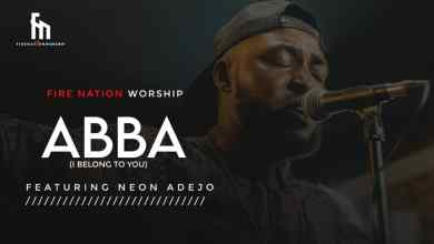 Abba (I Belong To You) by Fire Nation Worship and Neon Adejo
