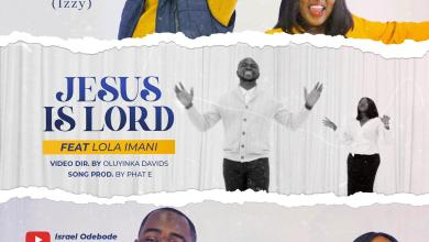 Jesus is Lord by Israel Odebode (Izzy) and Lola Imani