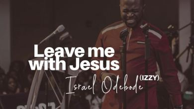 Leave Me With Jesus by Israel Odebode