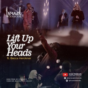 Lift Up Your Heads by Israel Odebode and Becca Herckner