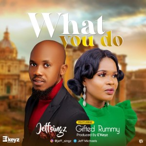 What You Do by Jeff Singz and Gifted Rummy