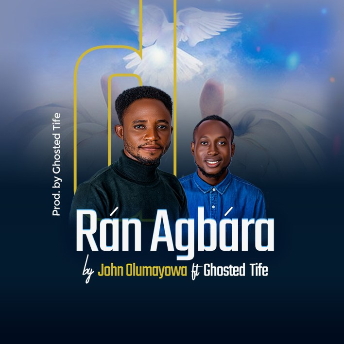 Ran Agbara by John Olumayowa and Ghosted Tife