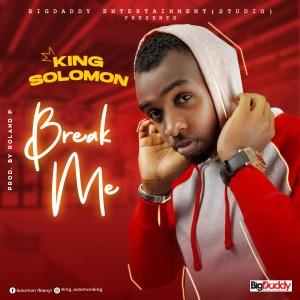 Break Me by King Solomon