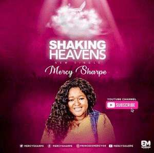 Watch Shaking Heavens by Minister Mercy Sharpes official video