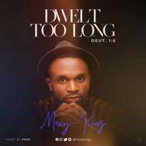 Dwelt Too Long by Mexy King