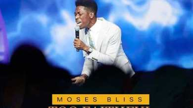Too Faithful by Moses Bliss audio and video download
