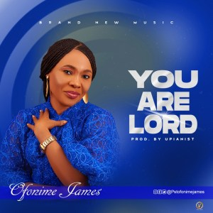 You are Lord by Pastor Ofonime James
