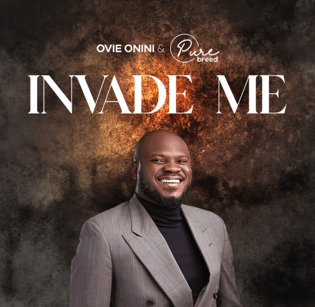 Invade Me by Pastor Ovie & PureBreed
