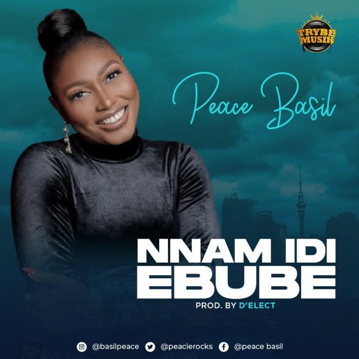 Nnam Idi Ebube by Peace Basil