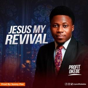 Jesus My Revival by Profit Okebe