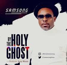 By The Holy Ghost by Samsong official music video