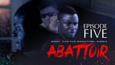 Download Abattoir Episode 5 Mount Zion Movies