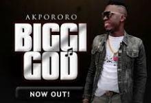 Biggi God by Akpororo mp3 and mp4 download
