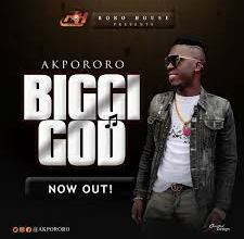 Biggi God by Akpororo mp3 and mp4 download