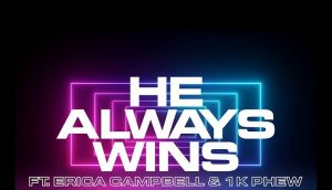 He Always Wins by Anthony Brown featuring Erica Campbell and 1k Phew