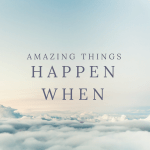 """Amazing Things Happen"" With Awareness"