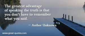 the-greatest-advantage-of-speaking-the-truth-is-that-you-dont-have-to-remember-what-you-said