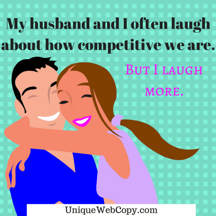 My husband and I often laugh about how competitive we are - Unique Web Copy