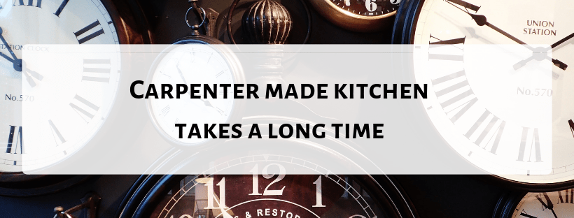 Carpenter made kitchen takes a long time