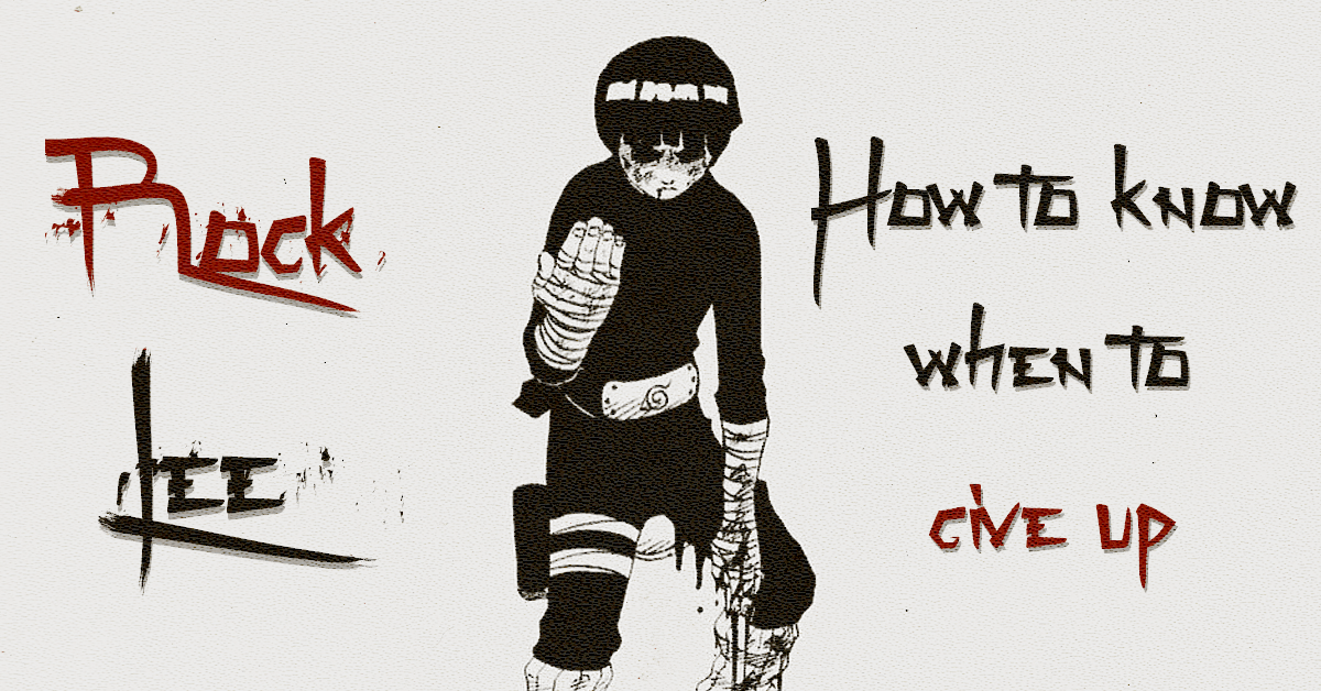 Naruto – Rock Lee: How to know when to give up