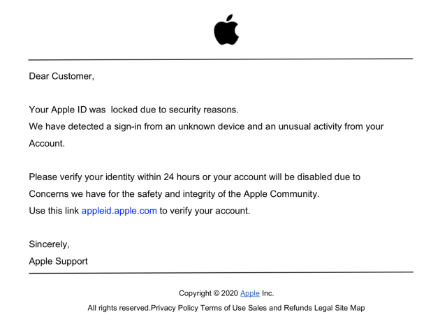 "A phishing PDF purporting to be from Apple. It reads: ""Dear Customer, Your Apple ID was locked due to security reasons. We have detected a sign-in from an unknown device and an unusual activity from your Account."" From there, it tries to entie the user to ""verify your account,"" opening up credential stealing. E-commerce scams such as this one were one of the top phishing trends with PDF files that we observed."
