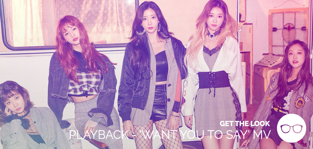 PLAYBACK, Want You To Say, MV, GTL, Get the Look, Fashion