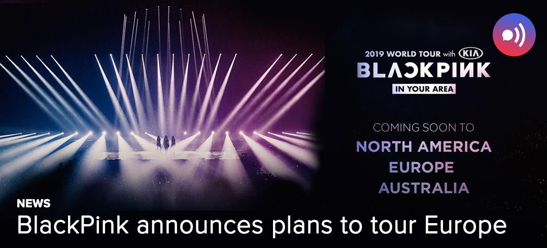 News Blackpink Announces Plans To Tour Europe Unitedkpop