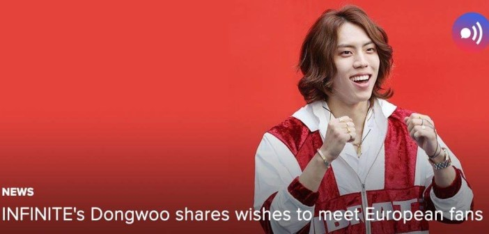 [NEWS] INFINITE's Dongwoo shares wishes to meet European fans
