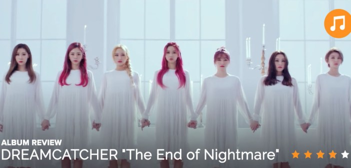"""[Album Review] DREAMCATCHER """"The End of Nightmare"""""""