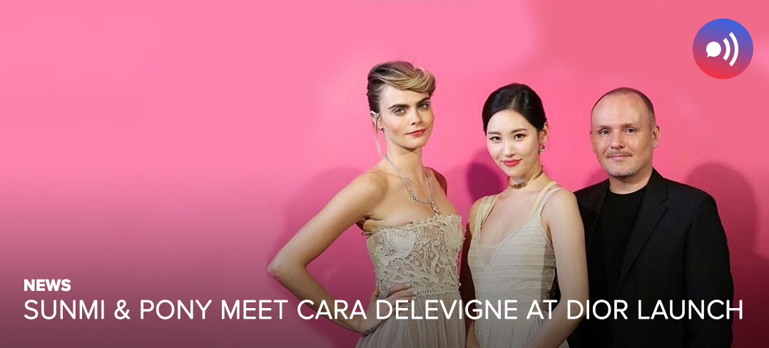 NEWS] Sunmi and Pony meet Cara Delevingne at Dior launch — UnitedKpop