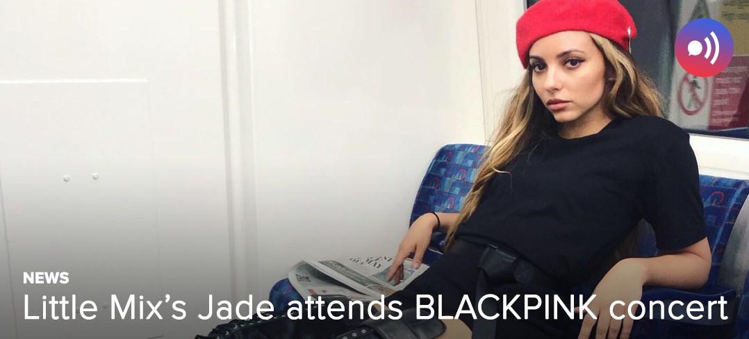 NEWS] Little Mix's Jade attends BLACKPINK concert — UnitedKpop