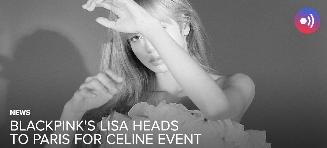 NEWS] BLACKPINK's Lisa heads to Paris for Celine Event — UnitedKpop
