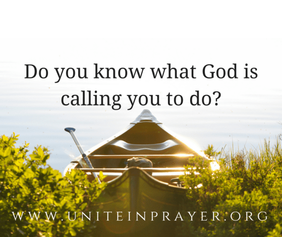 Do you know what God is calling you to do? www.uniteinprayer.org
