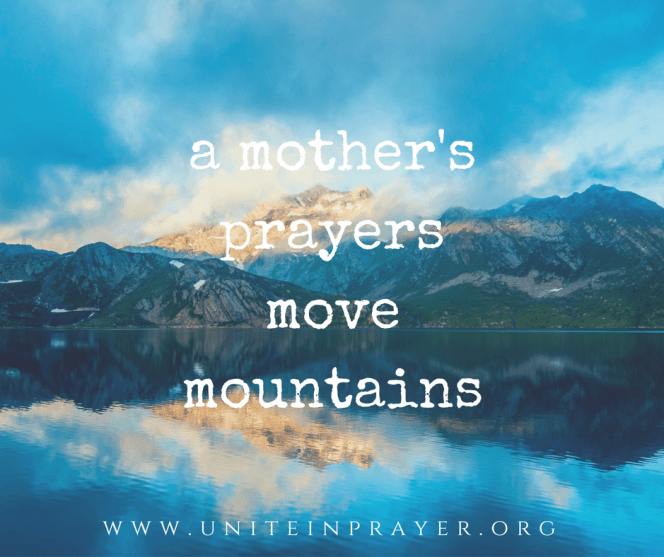 a mother's prayers move mountains