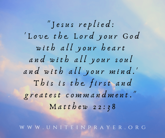_Jesus replied_ 'Love the Lord your God with all your heart and with all your soul and with all your mind.' This is the first and greatest commandment._ Matthew 22_38(1)