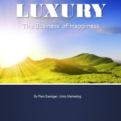 Luxury:  The Business of Happiness White Paper by Pam Danziger, Unity Marketing