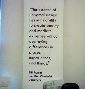 Wall banner saying The essence of universal design lies in its ability to create beauty and mediate extremes without destroying differences in places, experiences and things. A quotable quote on universal design.